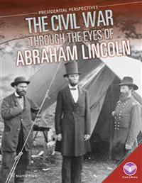 Civil War Through the Eyes of Abraham Lincoln