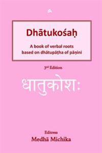 Dhaatukoshah: A Book of Verbal Roots Based on Dhaatupaatha of Paanini