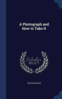 A Photograph and How to Take It