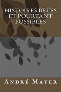 Histoires Betes Et Pourtant Possibles