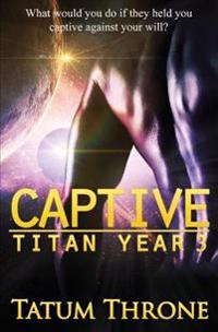 Captive: Titan Year 3