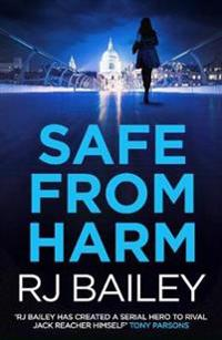 Safe from Harm: The First Fast-Paced, Unputdownable Action Thriller Featuring Bodyguard Extraordinaire Sam Wylde