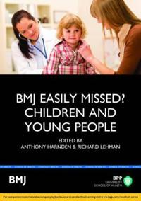 Bmj Easily Missed?: Children and Young