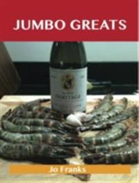 Jumbo Greats: Delicious Jumbo Recipes, The Top 75 Jumbo Recipes