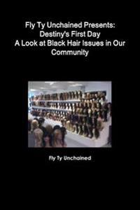 Fly Ty Unchained Presents: Destinys First Day - A Look at Black Hair Issues in Our Community