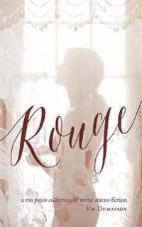 Rouge: A Tres Petite Collection of Erotic Micro-Fiction