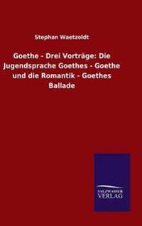 Goethe - Drei Vortrage