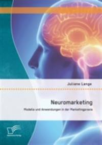 Neuromarketing: Modelle und Anwendungen in der Marketingpraxis