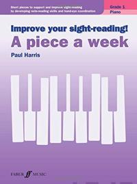 Improve Your Sight-Reading! Piano -- A Piece a Week, Grade 1: Short Pieces to Support and Improve Sight-Reading by Developing Note-Reading Skills and