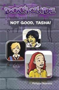 Dockside: not good, tasha! (stage 1 book 7)