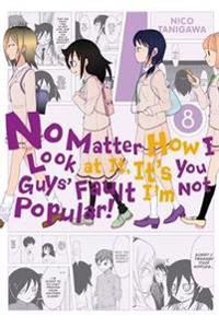 No Matter How I Look at It, It's You Guys' Fault I'm Not Popular! 8