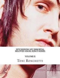 Hitchhiking My Immortal Beloved Angel King?s Kisses Volume II