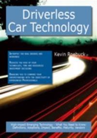 Driverless Car Technology: High-impact Emerging Technology - What You Need to Know: Definitions, Adoptions, Impact, Benefits, Maturity, Vendors