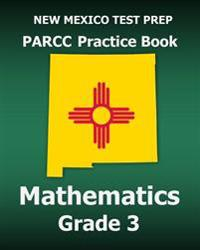New Mexico Test Prep Parcc Practice Book Mathematics Grade 3: Covers the Common Core State Standards