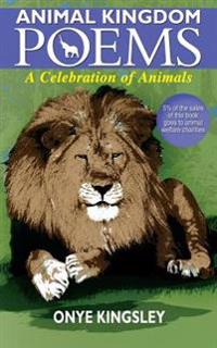 Animal Kingdom Poems: Animal Kingdom Poems