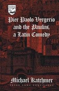 Pier Paolo Vergerio and the Paulus, a Latin Comedy