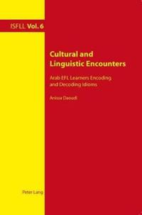 Cultural and Linguistic Encounters: Arab Efl Learners Encoding and Decoding Idioms