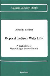 People of the Fresh Water Lake: A Prehistory of Westborough, Massachusetts