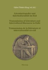 Literaturtransfer Und Interkulturalität Im Exil Transmission of Literature and Intercultural Discourse in Exile Transmission De La Littérature Et Interculturalité En Exil