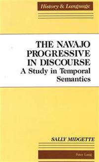 The Navajo Progressive in Discourse: A Study in Temporal Semantics
