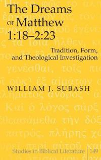The Dreams of Matthew 1: 18-2:23: Tradition, Form, and Theological Investigation