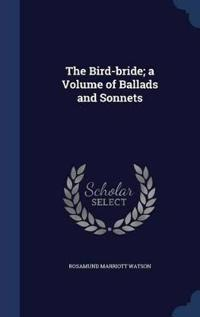 The Bird-Bride; A Volume of Ballads and Sonnets