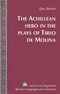 The Achillean Hero in the Plays of Tirso De Molina