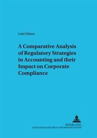 A Comparative Analysis of Regulatory Strategies in Accounting and Their Impact on Corporate Compliance