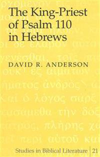The King-Priest of Psalm 110 in Hebrews