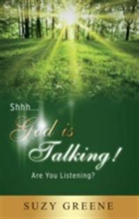 Shhh...God Is Talking! Are You Listening?