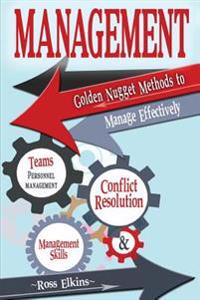Management: Golden Nugget Methods to Manage Effectively - Teams, Personnel Management, Management Skills, and Conflict Resolution