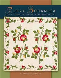 Flora Botanica: Quilts from the Spencer Museum of Art