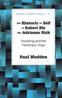 The Rhetoric of Self in Robert Bly and Adrienne Rich: Doubling and the Holotropic Urge