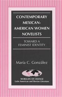 Contemporary Mexican-American Women Novelists: Toward a Feminist Identity Third Printing