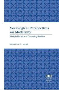 Sociological Perspectives on Modernity: Multiple Models and Competing Realities