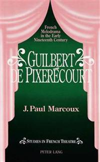 Guilbert de Pixerecourt: French Melodrama in the Early Nineteenth Century