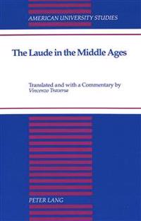 The Laude in the Middle Ages: Translated and with a Commentary by Vincenzo Traversa