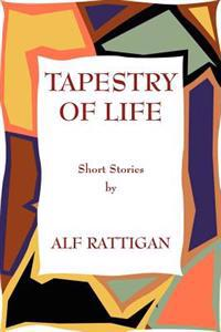 Tapestry of Life: Short Stories by Alf Rattigan
