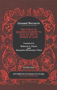 The Elegy of Madonna Fiammetta Sent by Her to Women in Love