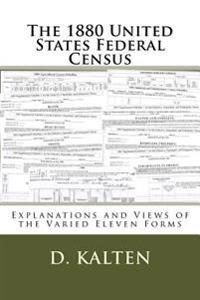 The 1880 United States Federal Census: Explanations and Views of the Varied Eleven Forms