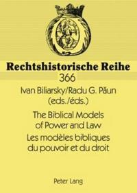 The Biblical Models of Power and Law- Les Modèles Bibliques Du Pouvoir Et Du Droit: Papers of the International Conference, Bucharest, New Europe Coll
