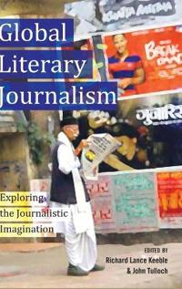 Global Literary Journalism: Exploring the Journalistic Imagination