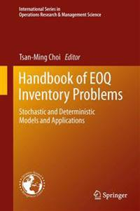 Handbook of EOQ Inventory Problems : Stochastic and Deterministic Models and Applications