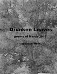 Drunken Leaves: Poems of March 2015