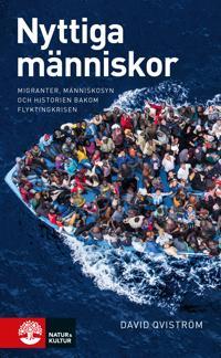 Nyttiga människor : migranter, människosyn och historien bakom flyktingkris
