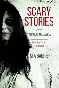 Scary Stories from Tropical Malaysia: For the Truly Unafraid