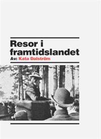 Resor i framtidslandet : reseberättelser 1900-03