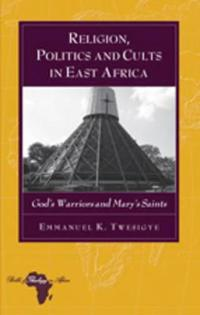 Religion, Politics and Cults in East Africa