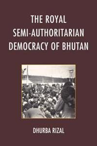 Royal Semi-Authoritarian Democracy of Bhutan