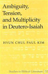 Ambiguity, Tension, and Multiplicity in Deutero-Isaiah